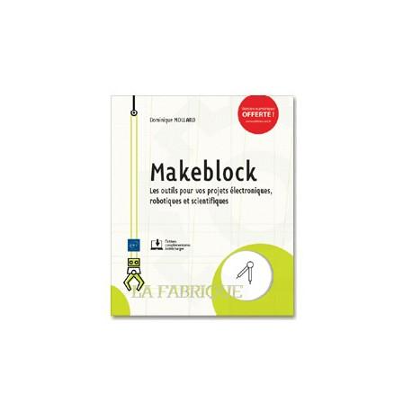 Ouvrage Makeblock Les outils pour vos projets électroniques, robotiques et scientifiques LFMAK